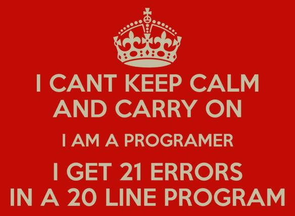 Can't Keep Calm and Carry on! (Programmer's Life)